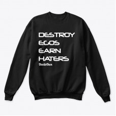 Destroy Egos Earn Haters